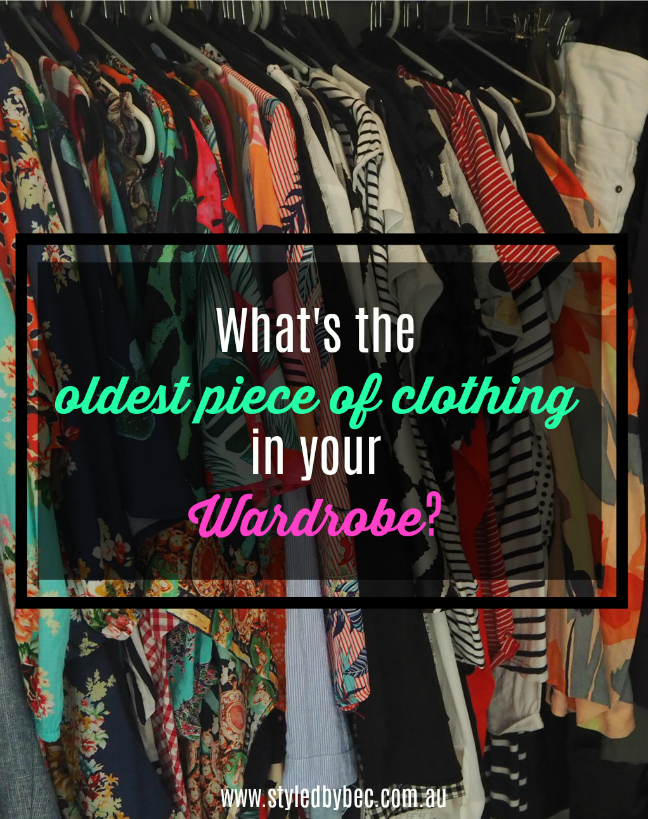 what's the oldest piece of clothing in your wardrobe