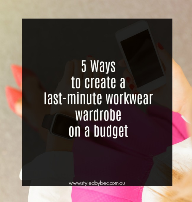 5 Ways to create a last-minute work wear wardrobe on a budget